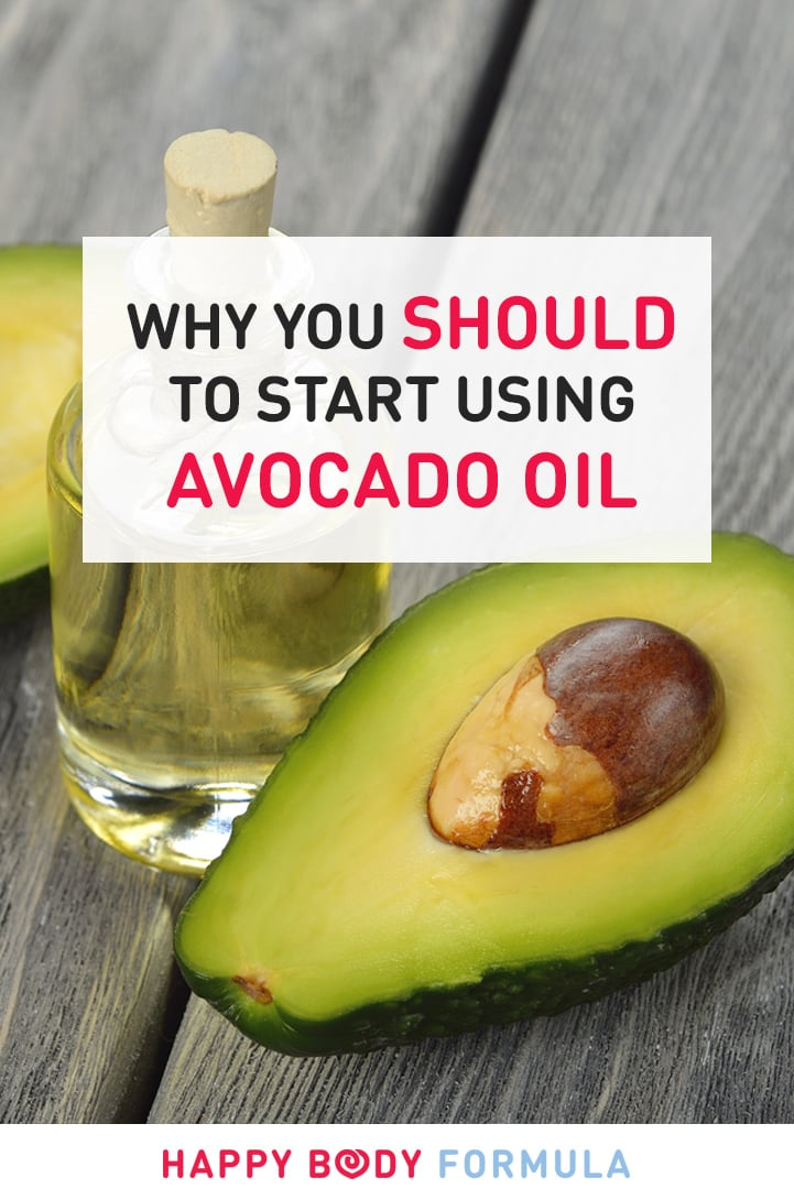 Why You Should Start Using Avocado Oil | HappyBodyFormula.com