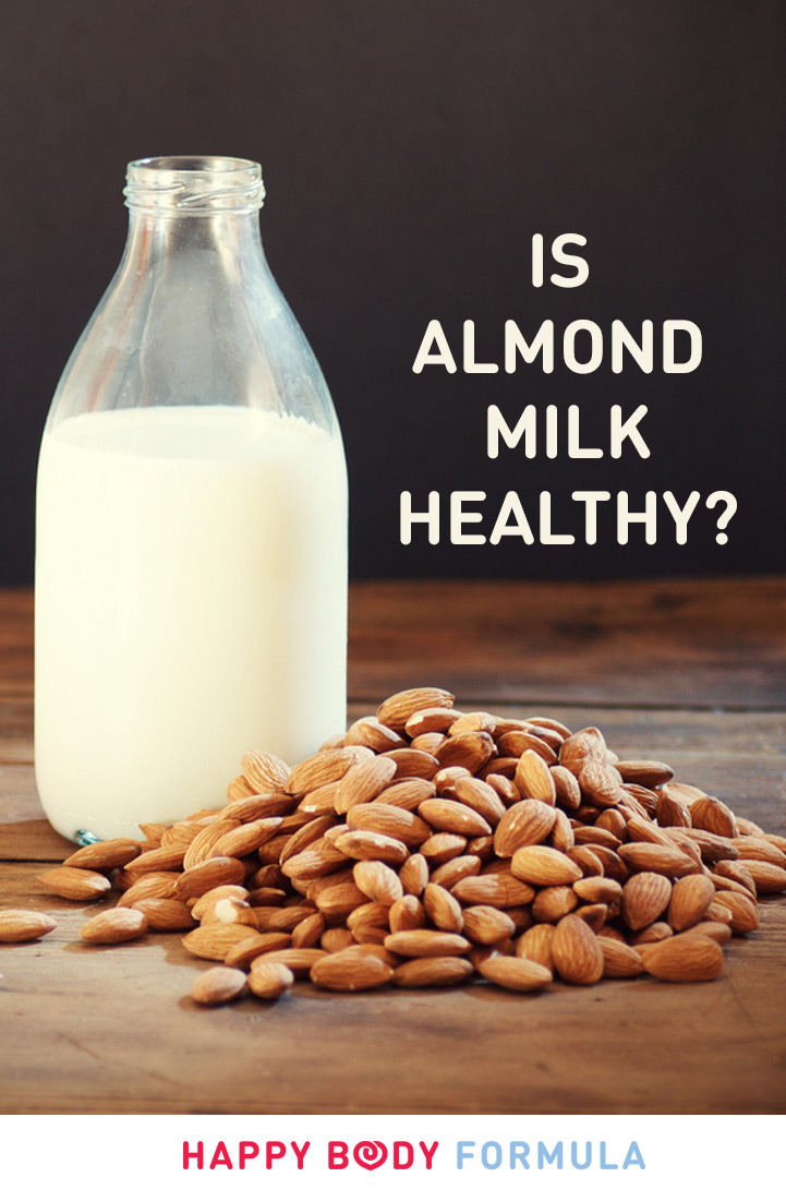 Is Almond Milk Healthy? | HappyBodyFormula.com
