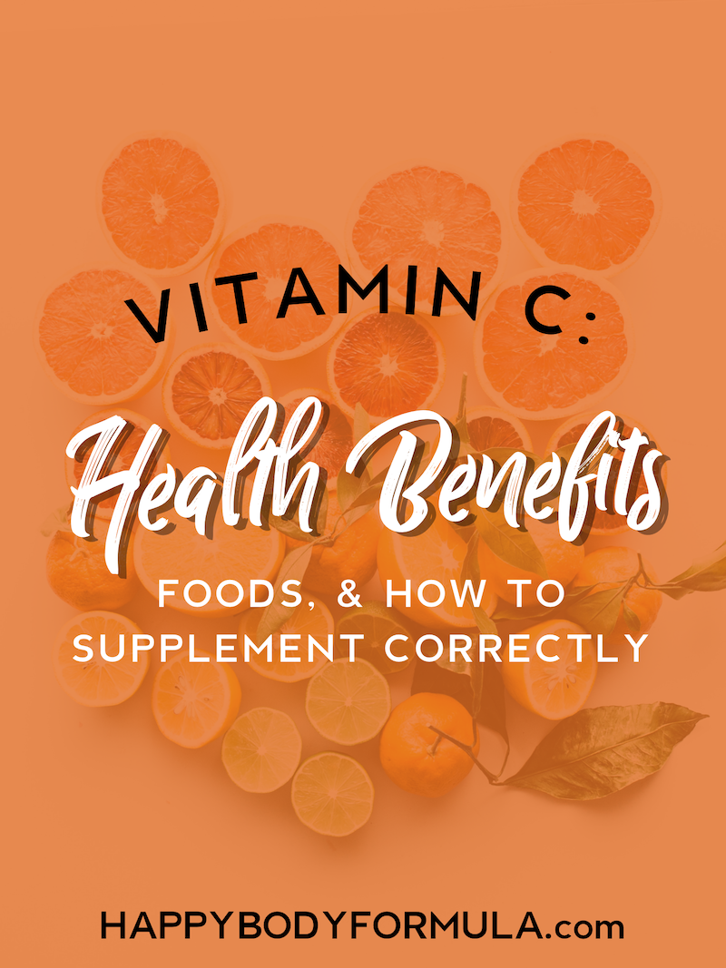 Vitamin C: Health Benefits, Foods, and How to Supplement Correctly | Happybodyformula.com