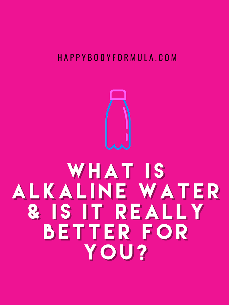 What Is Alkaline Water & Is It Really Better for You? | HappyBodyFormula.com