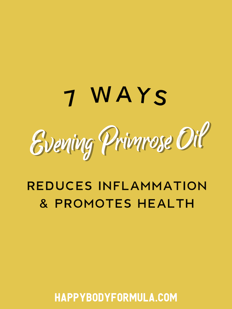 7 Ways Evening Primrose Oil Reduces Inflammation | HappyBodyFormula.com
