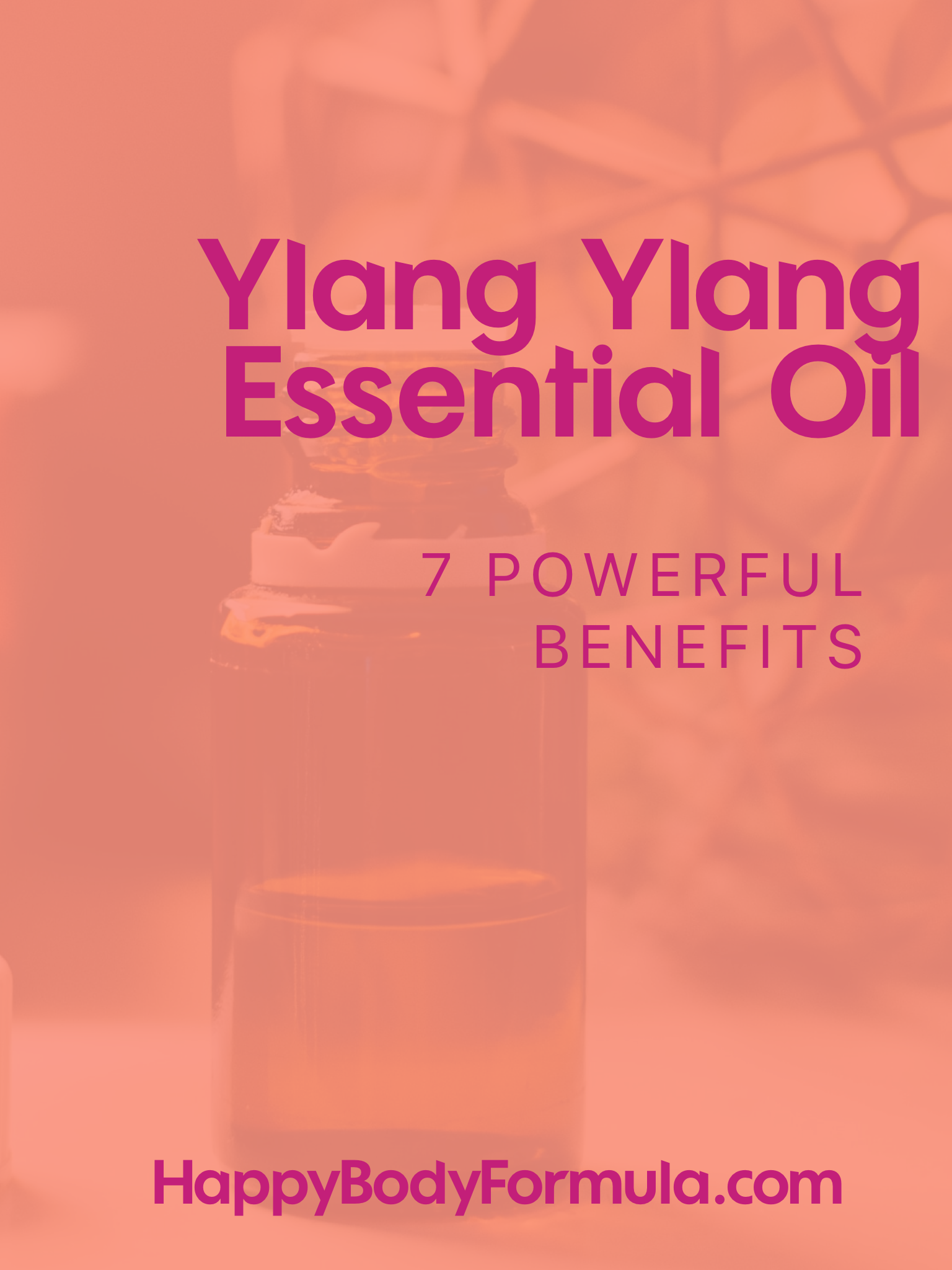 7 Powerful Benefits of Ylang Ylang Essential Oil | Happybodyformula.com